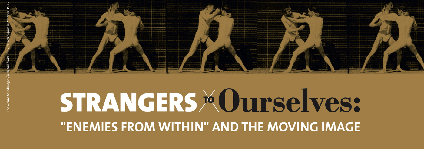 "Strangers to Ourselves: ""Enemies from Within"" and the Moving Image"